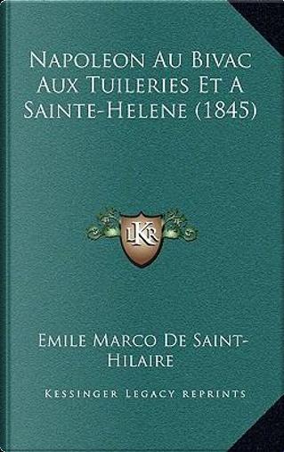 Napoleon Au Bivac Aux Tuileries Et a Sainte-Helene (1845) by Emile Marco de Saint-Hilaire