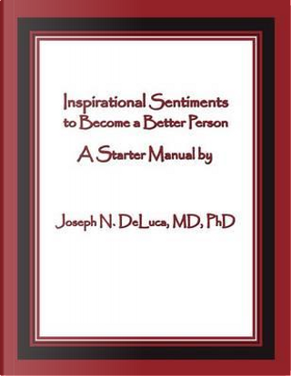 Inspirational Sentiments to Become a Better Person by MD Phd Joseph N DeLuca