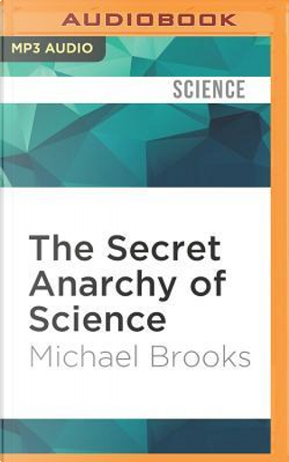 The Secret Anarchy of Science by Michael Brooks