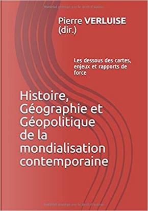 Histoire, Géographie et Géopolitique de la mondialisation contemporaine by Pierre Verluise