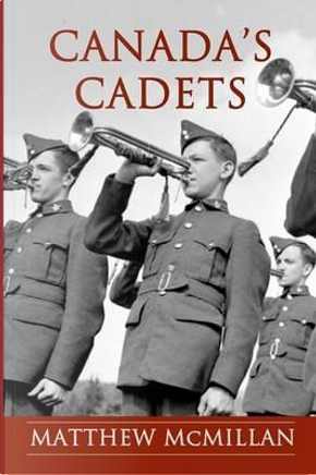 CANADAS CADETS by Matthew McMillan