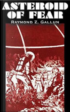 Asteroid of Fear by Raymond Z. Gallun