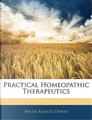 Practical Homeopathic Therapeutics by Willis Alonzo Dewey