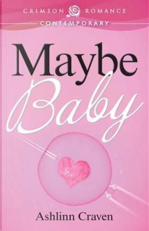 Maybe Baby by Ashlinn Craven