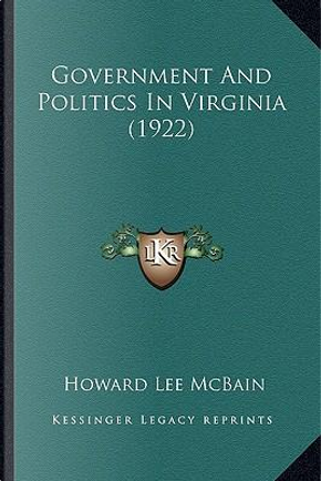 Government and Politics in Virginia (1922) Government and Politics in Virginia (1922) by Howard Lee McBain