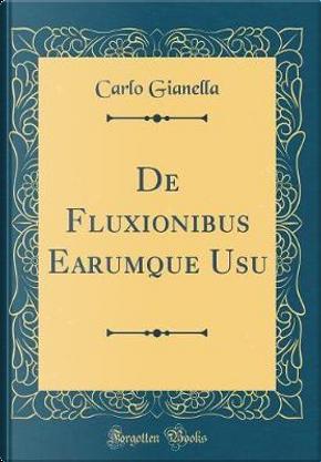 De Fluxionibus Earumque Usu (Classic Reprint) by Carlo Gianella
