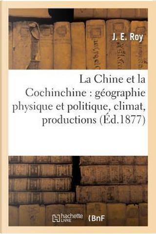 La Chine et la Cochinchine by Roy-J