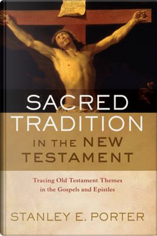 Sacred Tradition in the New Testament by Stanley E. Porter