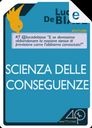 Scienza delle conseguenze by Luca De Biase
