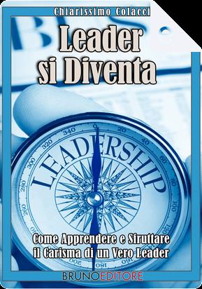 Leader si diventa by Chiarissimo Colacci