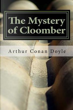 The Mystery of Cloomber by Arthur Conan, Sir Doyle