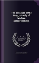 The Treasure of the Magi, a Study of Modern Zoroastrianism by James Hope Moulton