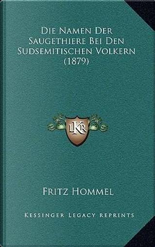 Die Namen Der Saugethiere Bei Den Sudsemitischen Volkern (1879) by Fritz Hommel