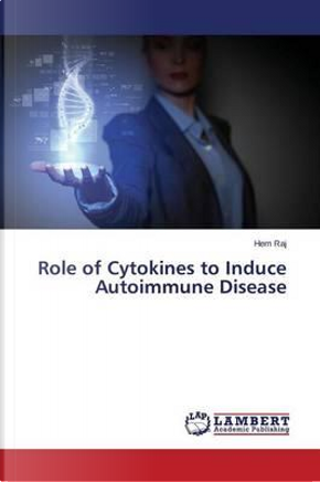 Role of Cytokines to Induce Autoimmune Disease by Hem Raj