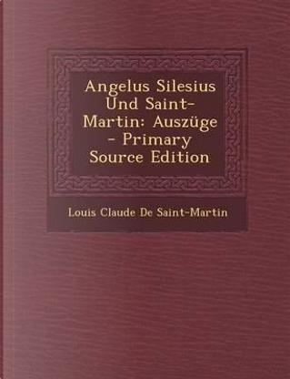 Angelus Silesius Und Saint-Martin by Louis Claude De Saint-Martin