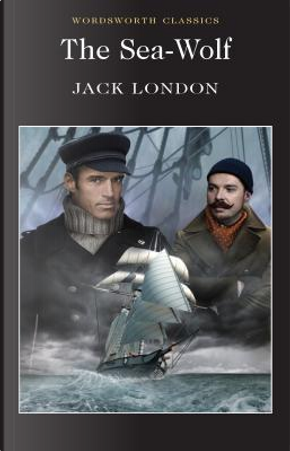 The Sea-Wolf (Wordsworth Classics) by Jack London