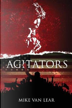 Agitators by Mike Van Lear