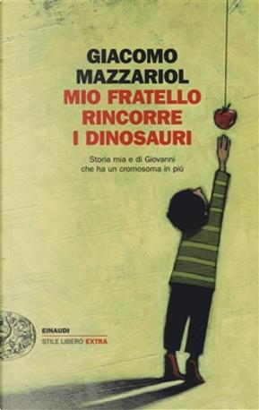 Mio fratello rincorre i dinosauri by Giacomo Mazzariol