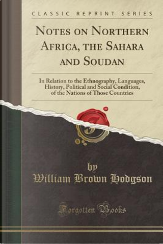 Notes on Northern Africa, the Sahara and Soudan by William Brown Hodgson