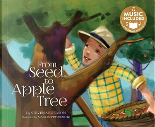 From Seed to Apple Tree by Steven Anderson