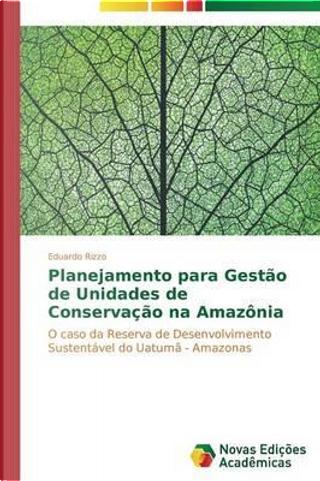 Planejamento para Gestão de Unidades de Conservação na Amazônia by Eduardo Rizzo