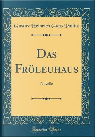 Das Fröleuhaus by Gustav Heinrich Gans Putlitz
