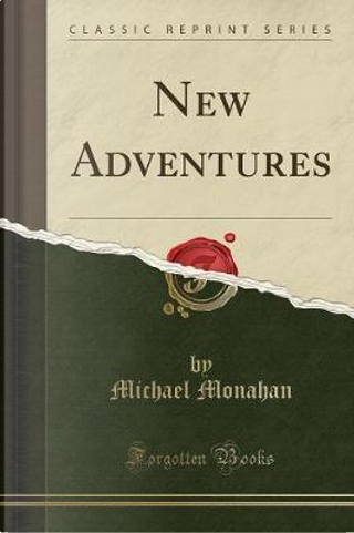 New Adventures (Classic Reprint) by Michael Monahan