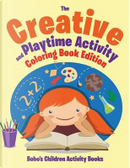 The Creative Playtime Activity and Coloring Book Edition by Bobo's Children Activity Books