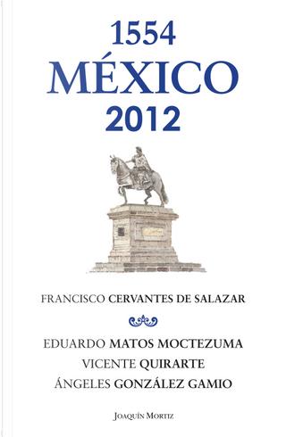 México 1554 - 2012 by Eduardo Matos Moctezuma, Francisco Cervantes de Salazar, Vicente Quirarte, Ángeles González Gamio