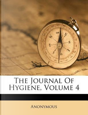 The Journal of Hygiene, Volume 4 by ANONYMOUS