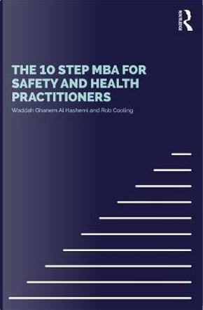 The 10 Step MBA for Safety and Health Practitioners by Waddah S Ghanem Al Hashmi