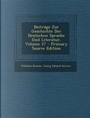 Beitrage Zur Geschichte Der Deutschen Sprache Und Literatur, Volume 27 - Primary Source Edition by Wilhelm Braune
