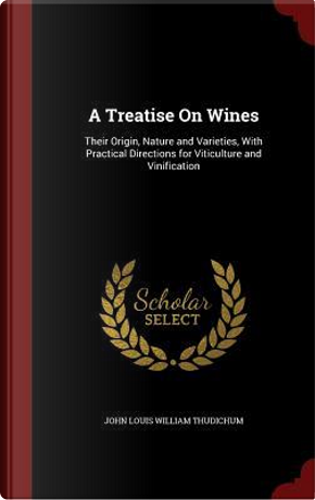 A Treatise on Wines by John Louis William Thudichum