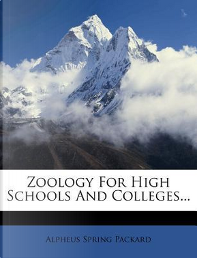 Zoology for High Schools and Colleges... by Alpheus Spring, Jr. Packard