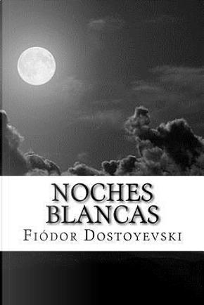 Noches blancas/ White Nights by Fyodor M. Dostoevsky