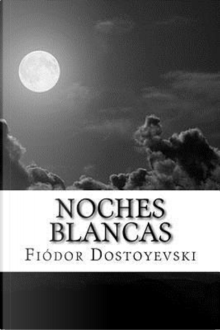 Noches blancas/ White Nights by Fyodor M. Dostoevsky