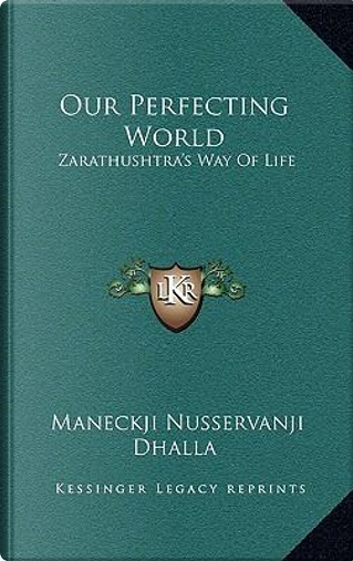 Our Perfecting World by Maneckji Nusservanji Dhalla