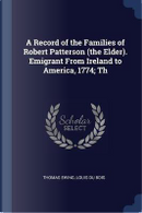 A Record of the Families of Robert Patterson (the Elder). Emigrant from Ireland to America, 1774; Th by Thomas Ewing