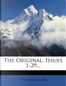 The Original, Issues 1-29... by Thomas Walker