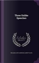 Three Unlike Speeches by William Lloyd Garrison