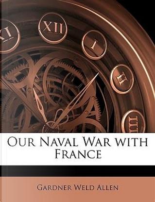 Our Naval War with France by Gardner Weld Allen