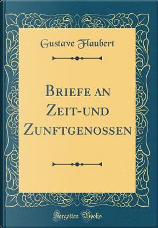 Briefe an Zeit-und Zunftgenossen (Classic Reprint) by Gustave Flaubert