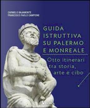 Guida istruttiva su Palermo e Monreale. Otto itinerari tra storia, arte e cibo. Ediz. illustrata by Carmelo Bajamonte