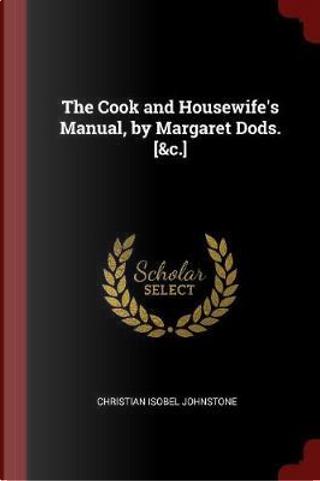 The Cook and Housewife's Manual, by Margaret Dods. [&C.] by Christian Isobel Johnstone