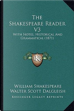 The Shakespeare Reader V3 the Shakespeare Reader V3 by William Shakespeare