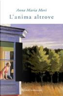 L'anima altrove by Anna Maria Mori