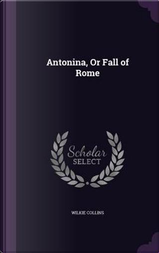 Antonina by Au Wilkie Collins