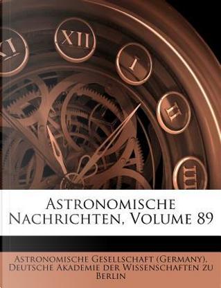 Astronomische Nachrichten, Volume 89 by Astronomische Gesellschaft (Germany)