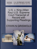 U.S. V. King (Allan Ray) U.S. Supreme Court Transcript of Record with Supporting Pleadings by Erwin N. Griswold