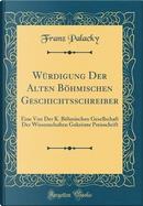 Würdigung Der Alten Böhmischen Geschichtsschreiber by Franz Palacky